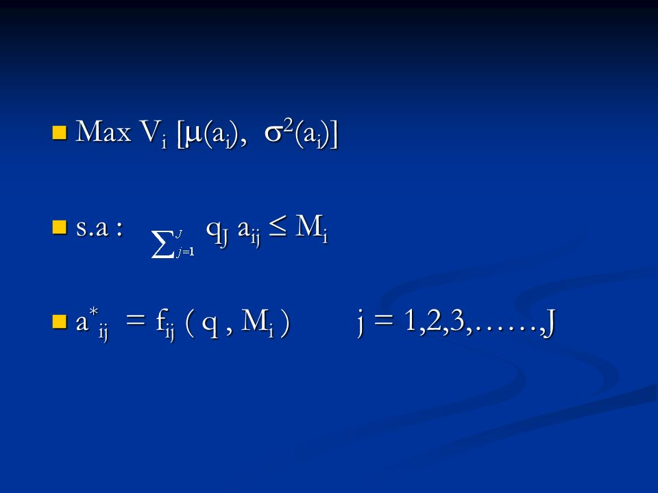 Max Vi [(ai), 2(ai)] s.a : qJ aij  Mi a*ij = fij ( q , Mi ) j = 1,2,3,……,J